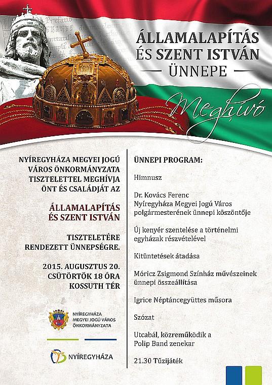 Nyíregyháza Megyei Jogú Város Önkormányzata az államalapítás és Szent István király tiszteletére 2015. augusztus 20-án 18.00 órától ünnepséget szervez a Kossuth téren.