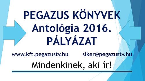 Irodalmi pályázat - Pegazus Könyvek Antológia 2016